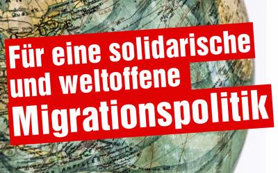 Für eine solidarische und weltoffene Migrationspolitik!